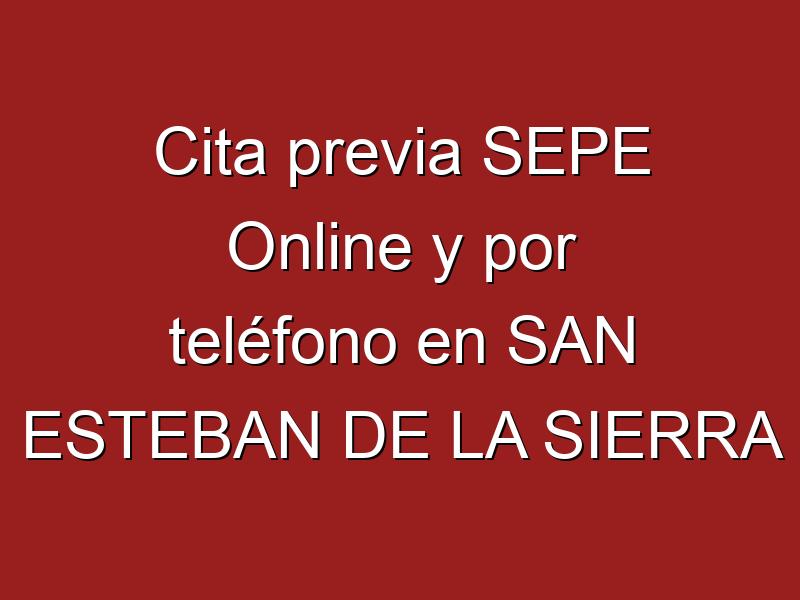 Cita previa SEPE Online y por teléfono en SAN ESTEBAN DE LA SIERRA