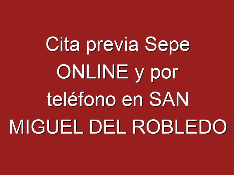 Cita previa Sepe ONLINE y por teléfono en SAN MIGUEL DEL ROBLEDO
