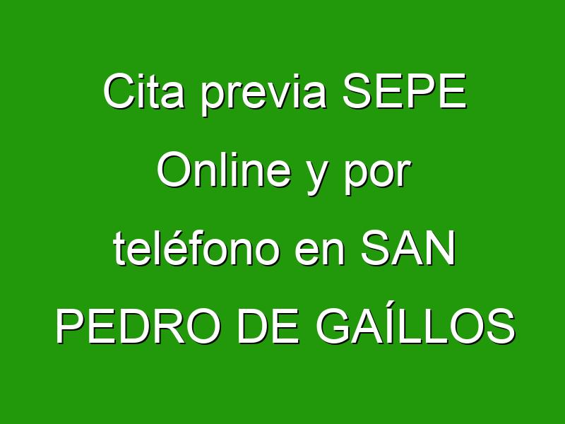 Cita previa SEPE Online y por teléfono en SAN PEDRO DE GAÍLLOS