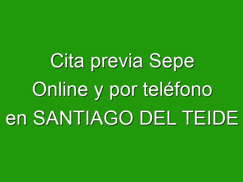 Cita previa Sepe Online y por teléfono en SANTIAGO DEL TEIDE