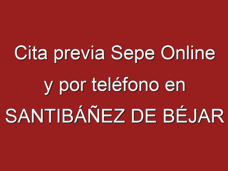 Cita previa Sepe Online y por teléfono en SANTIBÁÑEZ DE BÉJAR