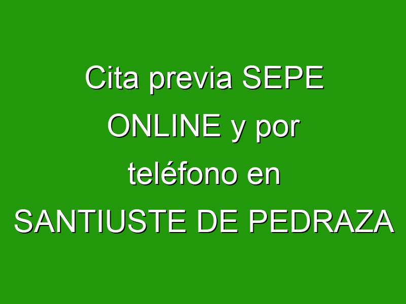 Cita previa SEPE ONLINE y por teléfono en SANTIUSTE DE PEDRAZA