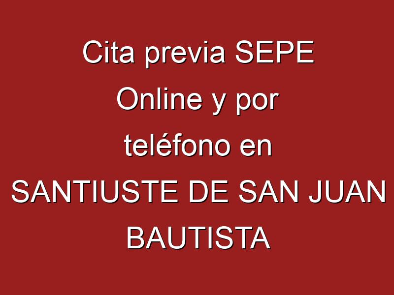 Cita previa SEPE Online y por teléfono en SANTIUSTE DE SAN JUAN BAUTISTA