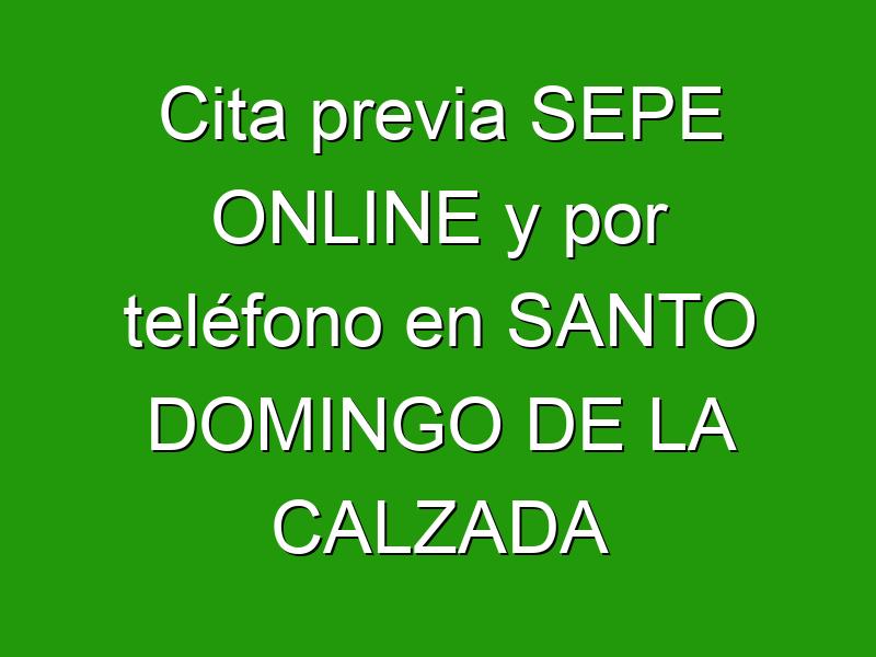 Cita previa SEPE ONLINE y por teléfono en SANTO DOMINGO DE LA CALZADA