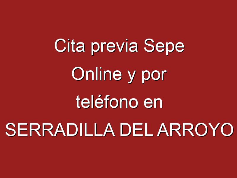 Cita previa Sepe Online y por teléfono en SERRADILLA DEL ARROYO