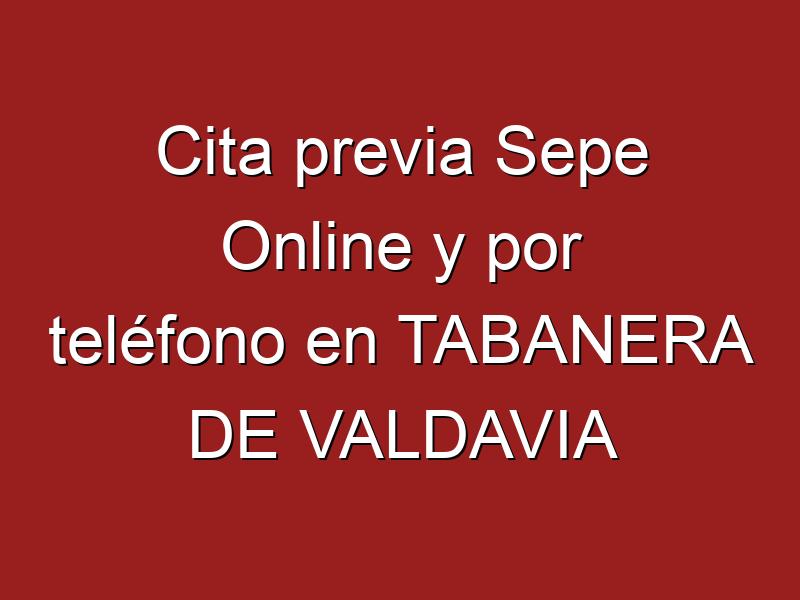 Cita previa Sepe Online y por teléfono en TABANERA DE VALDAVIA