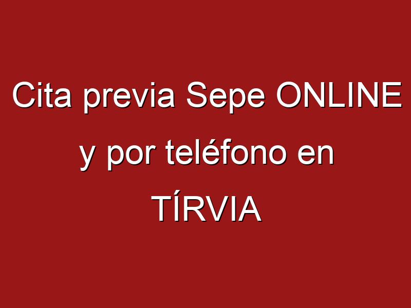 Cita previa Sepe ONLINE y por teléfono en TÍRVIA