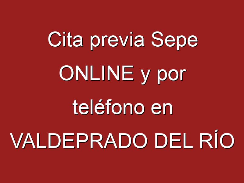 Cita previa Sepe ONLINE y por teléfono en VALDEPRADO DEL RÍO
