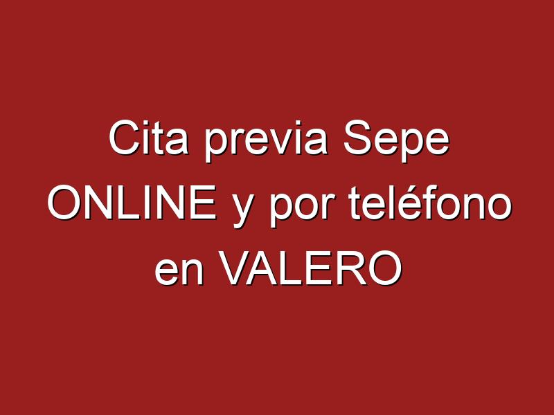 Cita previa Sepe ONLINE y por teléfono en VALERO