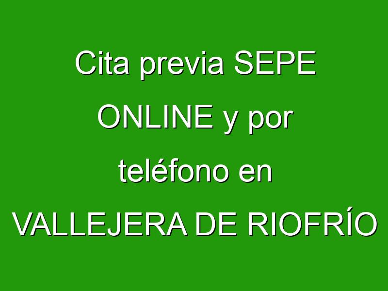 Cita previa SEPE ONLINE y por teléfono en VALLEJERA DE RIOFRÍO