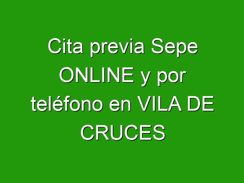 Cita previa Sepe ONLINE y por teléfono en VILA DE CRUCES