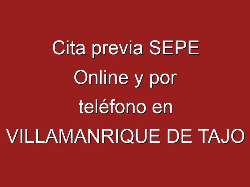 Cita previa SEPE Online y por teléfono en VILLAMANRIQUE DE TAJO