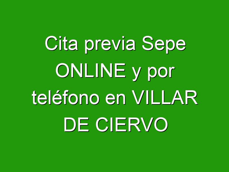 Cita previa Sepe ONLINE y por teléfono en VILLAR DE CIERVO