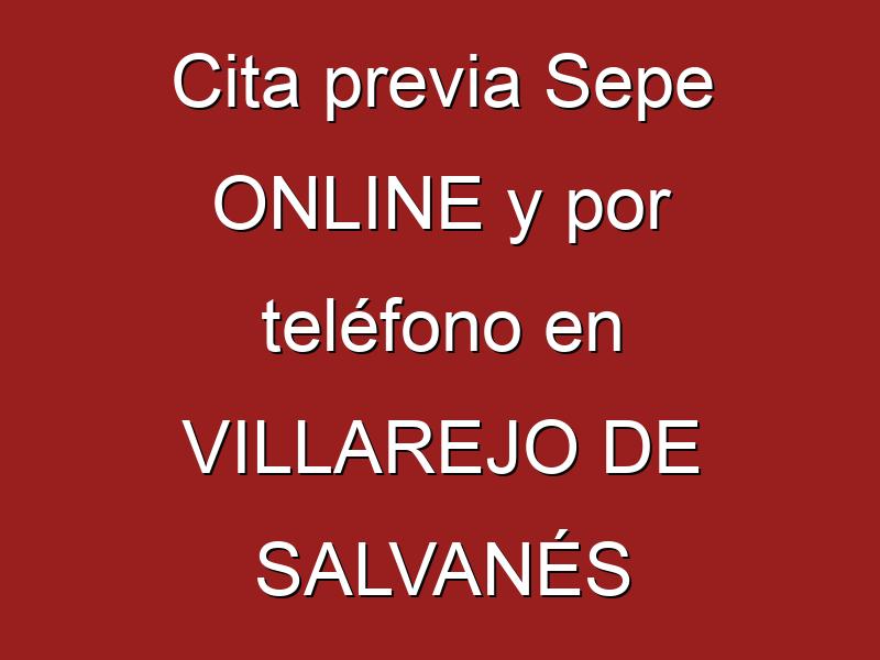Cita previa Sepe ONLINE y por teléfono en VILLAREJO DE SALVANÉS
