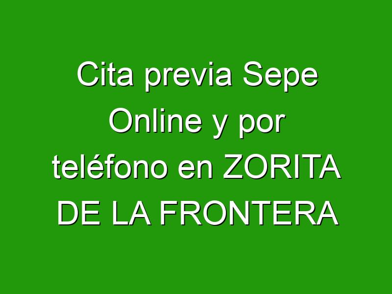 Cita previa Sepe Online y por teléfono en ZORITA DE LA FRONTERA