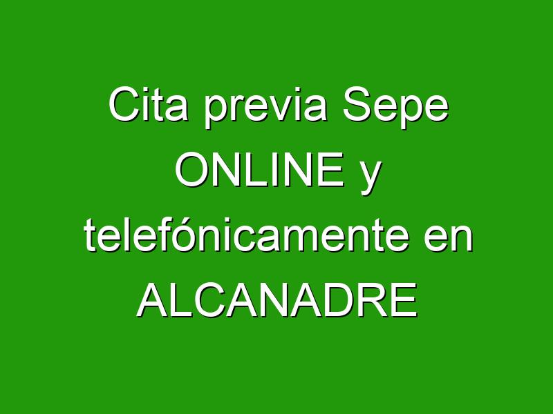 Cita previa Sepe ONLINE y telefónicamente en ALCANADRE