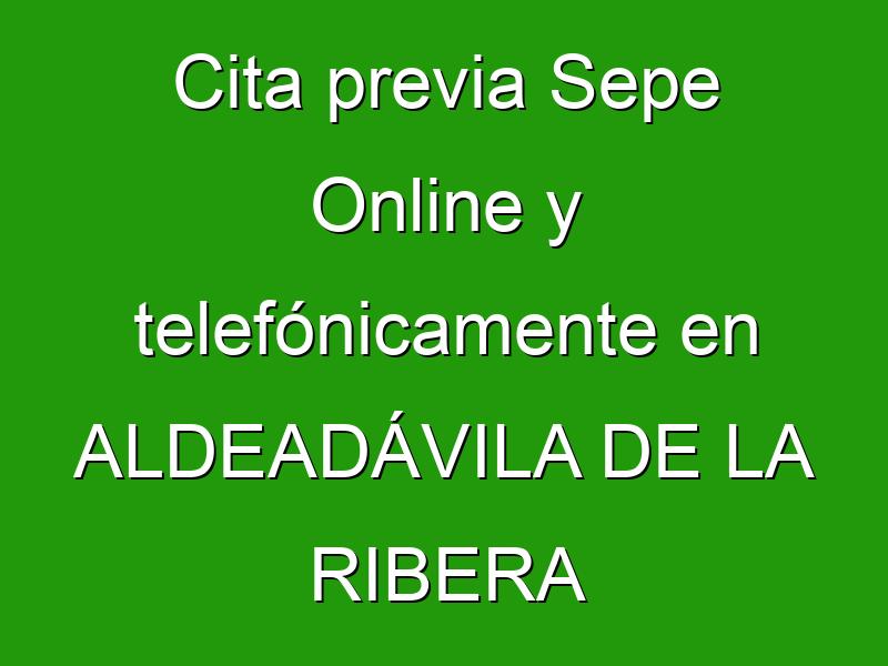 Cita previa Sepe Online y telefónicamente en ALDEADÁVILA DE LA RIBERA