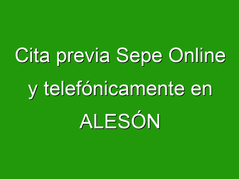 Cita previa Sepe Online y telefónicamente en ALESÓN