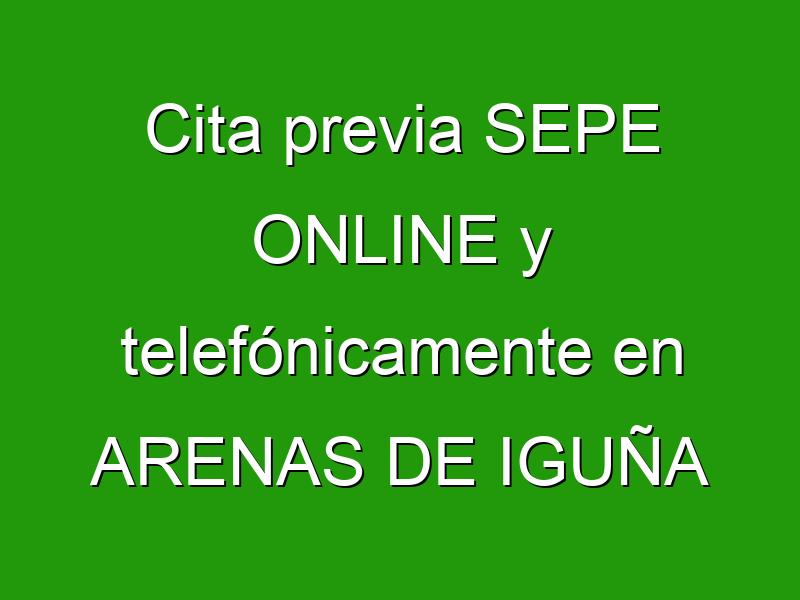 Cita previa SEPE ONLINE y telefónicamente en ARENAS DE IGUÑA