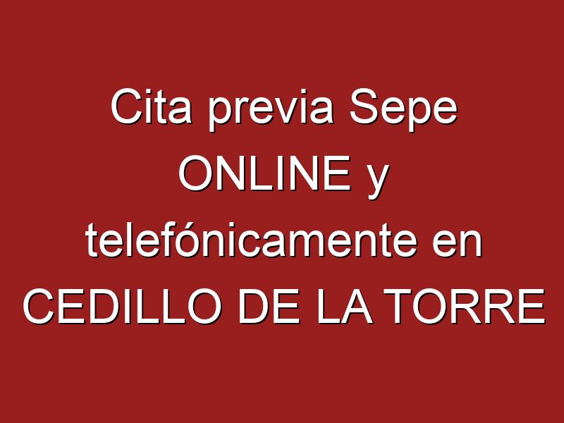 Cita previa Sepe ONLINE y telefónicamente en CEDILLO DE LA TORRE