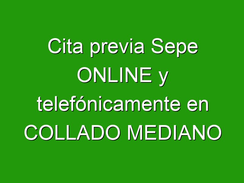 Cita previa Sepe ONLINE y telefónicamente en COLLADO MEDIANO