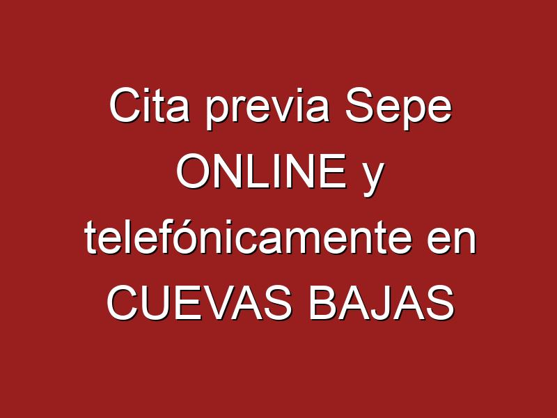 Cita previa Sepe ONLINE y telefónicamente en CUEVAS BAJAS