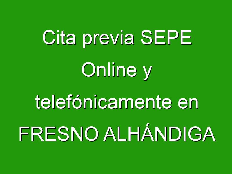 Cita previa SEPE Online y telefónicamente en FRESNO ALHÁNDIGA