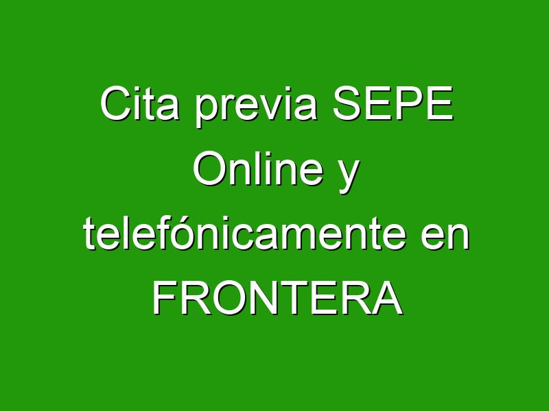 Cita previa SEPE Online y telefónicamente en FRONTERA