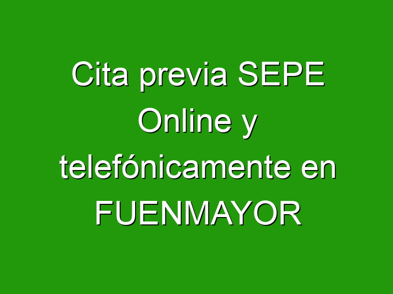 Cita previa SEPE Online y telefónicamente en FUENMAYOR