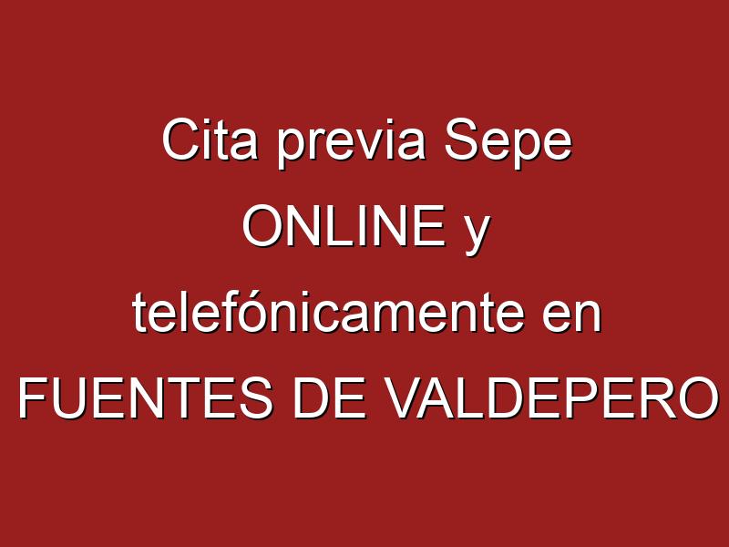 Cita previa Sepe ONLINE y telefónicamente en FUENTES DE VALDEPERO