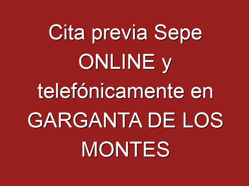 Cita previa Sepe ONLINE y telefónicamente en GARGANTA DE LOS MONTES