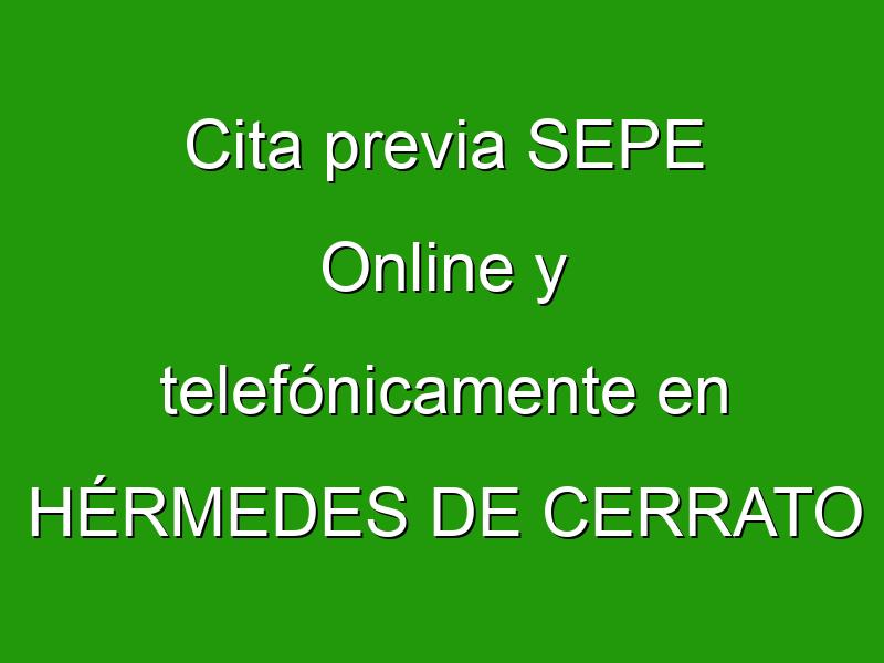 Cita previa SEPE Online y telefónicamente en HÉRMEDES DE CERRATO