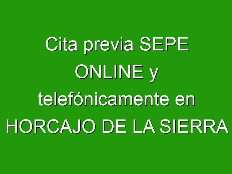 Cita previa SEPE ONLINE y telefónicamente en HORCAJO DE LA SIERRA