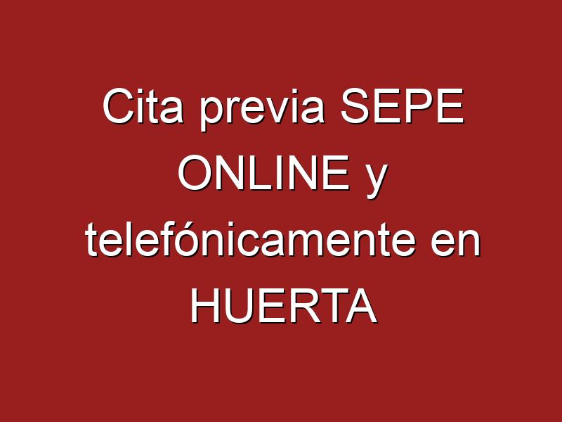 Cita previa SEPE ONLINE y telefónicamente en HUERTA