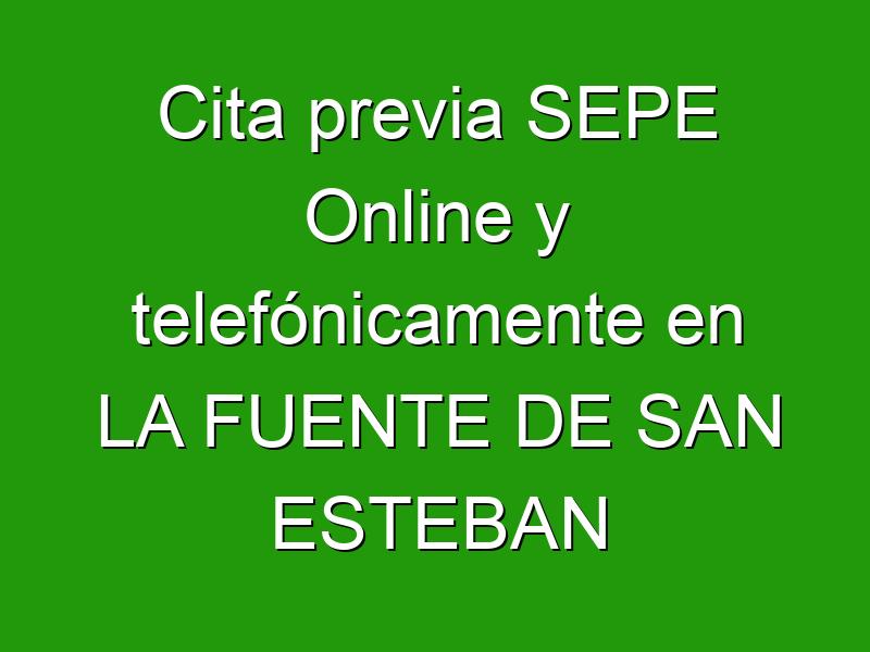 Cita previa SEPE Online y telefónicamente en LA FUENTE DE SAN ESTEBAN
