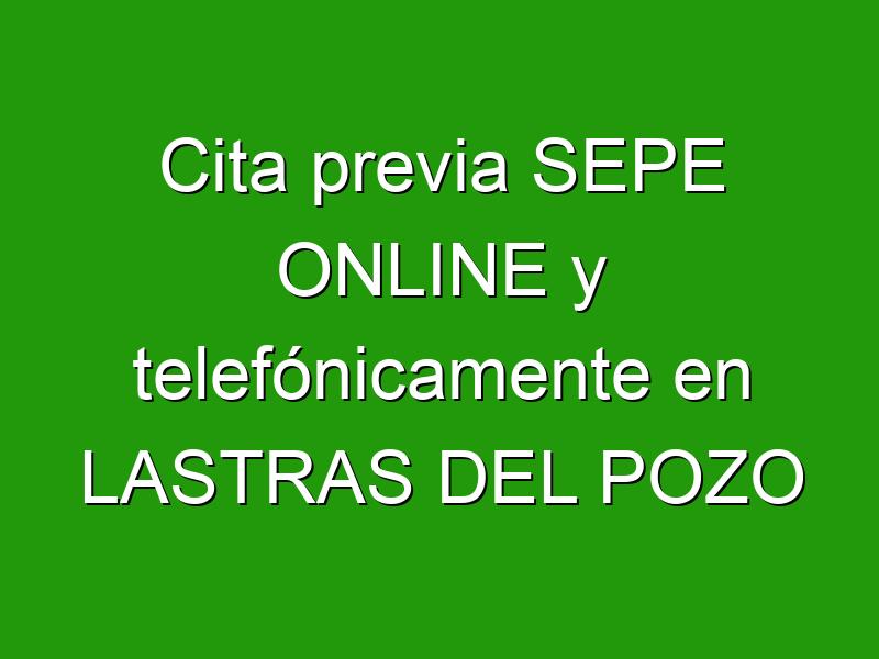 Cita previa SEPE ONLINE y telefónicamente en LASTRAS DEL POZO