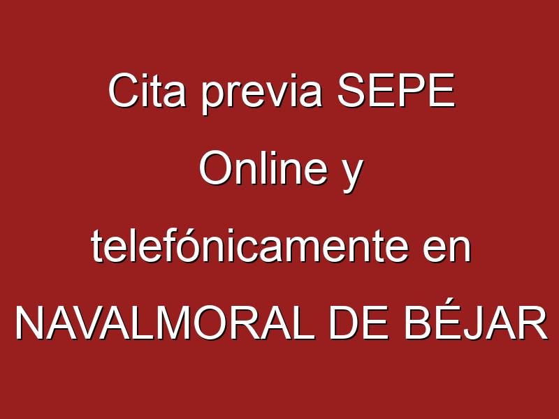 Cita previa SEPE Online y telefónicamente en NAVALMORAL DE BÉJAR