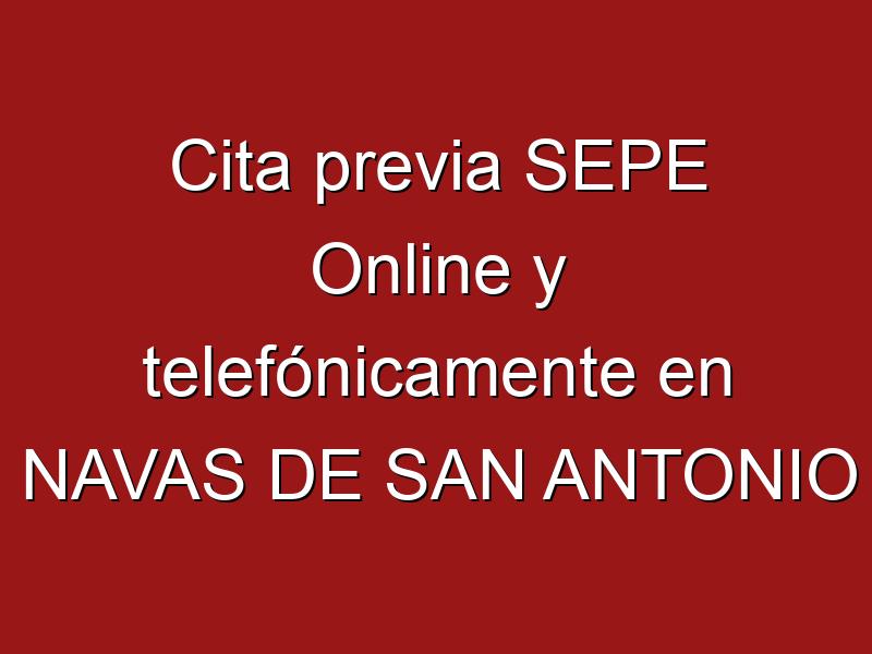 Cita previa SEPE Online y telefónicamente en NAVAS DE SAN ANTONIO