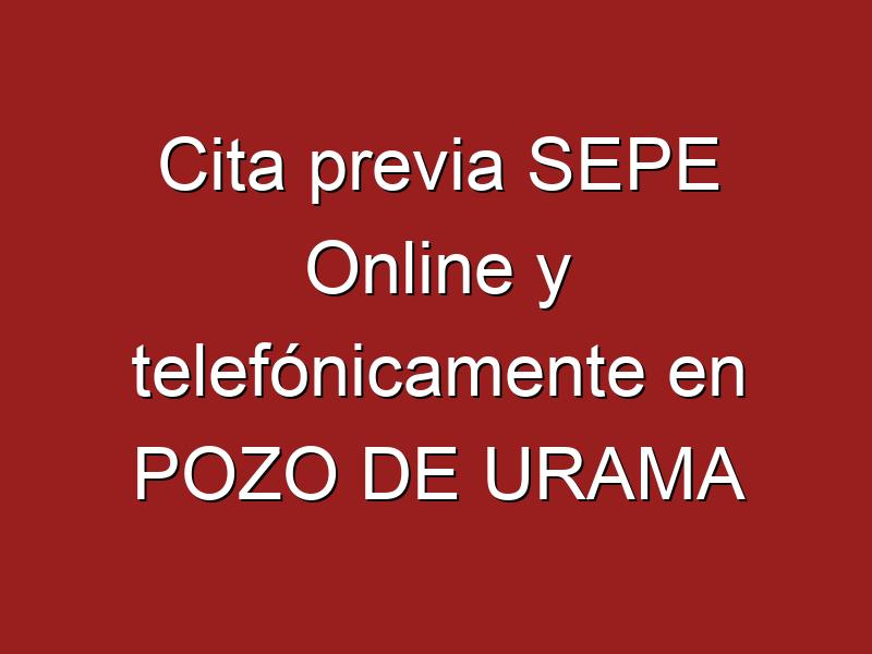 Cita previa SEPE Online y telefónicamente en POZO DE URAMA