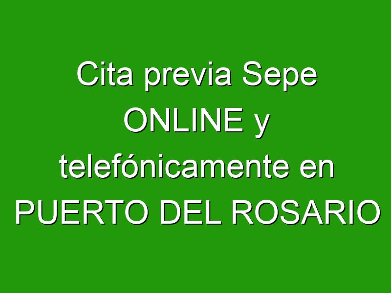 Cita previa Sepe ONLINE y telefónicamente en PUERTO DEL ROSARIO