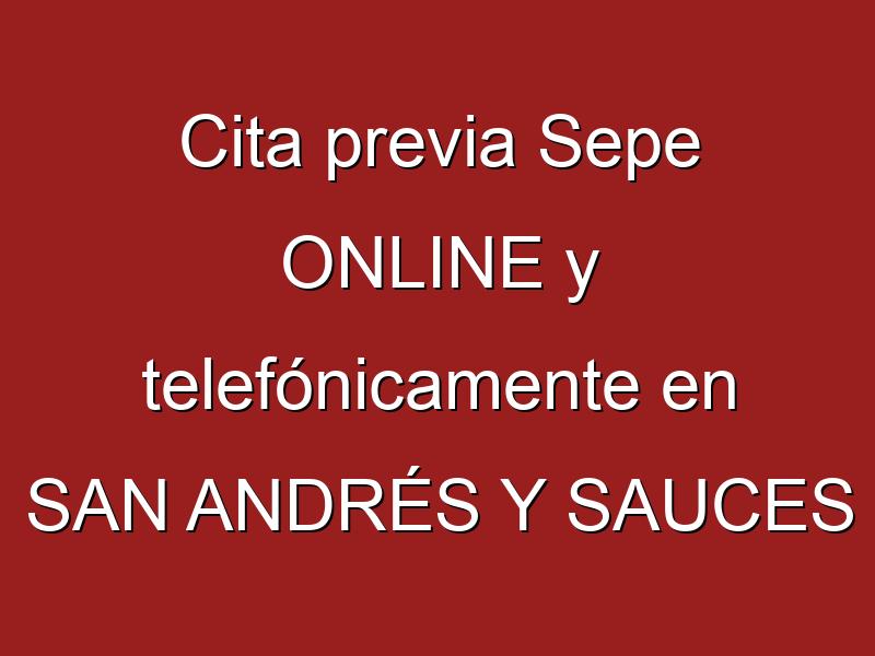 Cita previa Sepe ONLINE y telefónicamente en SAN ANDRÉS Y SAUCES