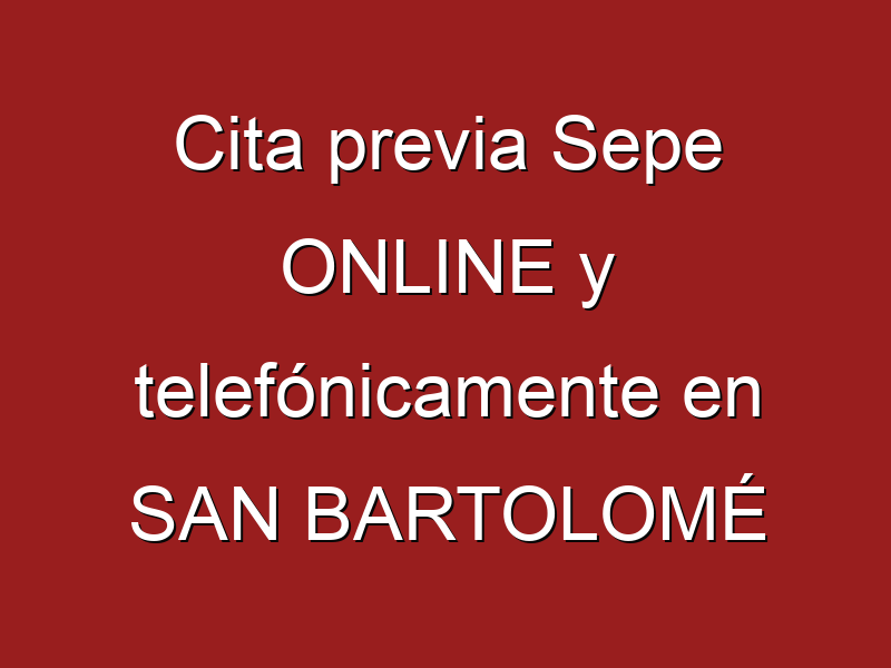 Cita previa Sepe ONLINE y telefónicamente en SAN BARTOLOMÉ