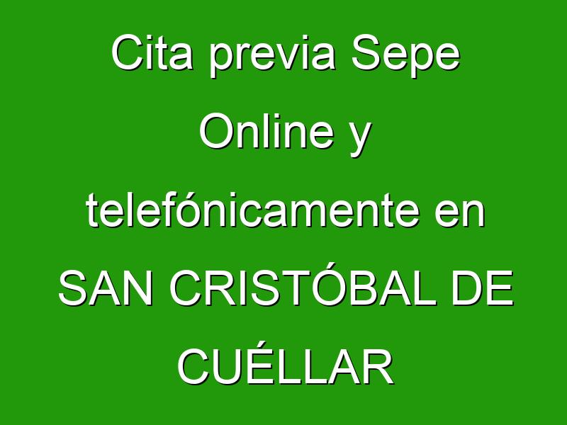 Cita previa Sepe Online y telefónicamente en SAN CRISTÓBAL DE CUÉLLAR
