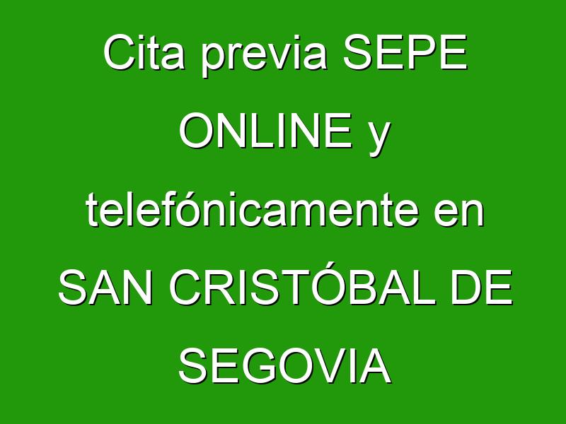 Cita previa SEPE ONLINE y telefónicamente en SAN CRISTÓBAL DE SEGOVIA