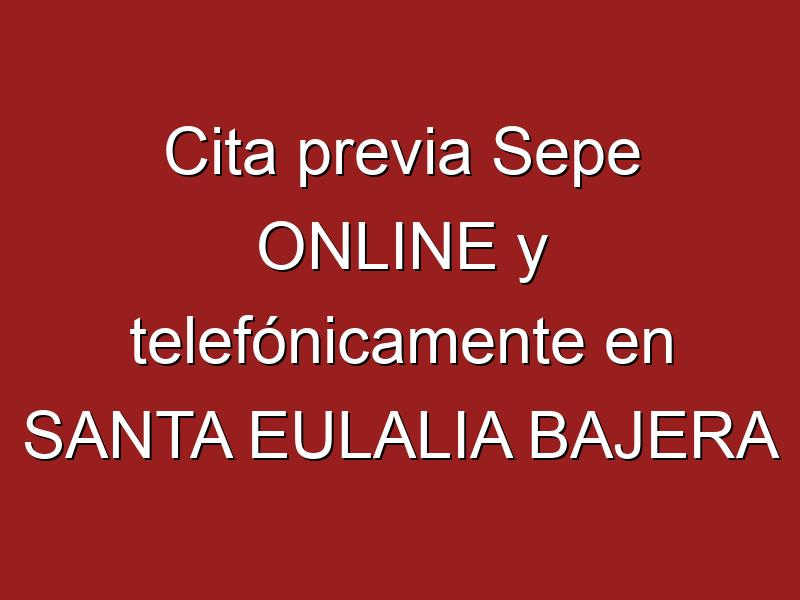 Cita previa Sepe ONLINE y telefónicamente en SANTA EULALIA BAJERA