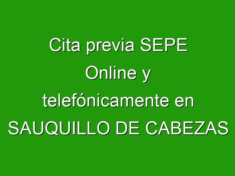 Cita previa SEPE Online y telefónicamente en SAUQUILLO DE CABEZAS