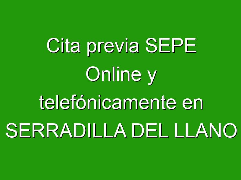 Cita previa SEPE Online y telefónicamente en SERRADILLA DEL LLANO