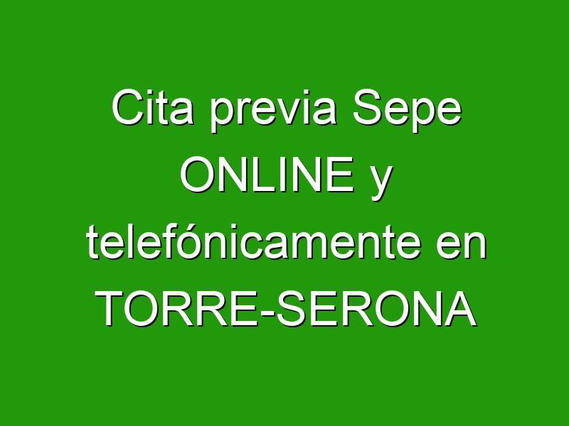 Cita previa Sepe ONLINE y telefónicamente en TORRE-SERONA