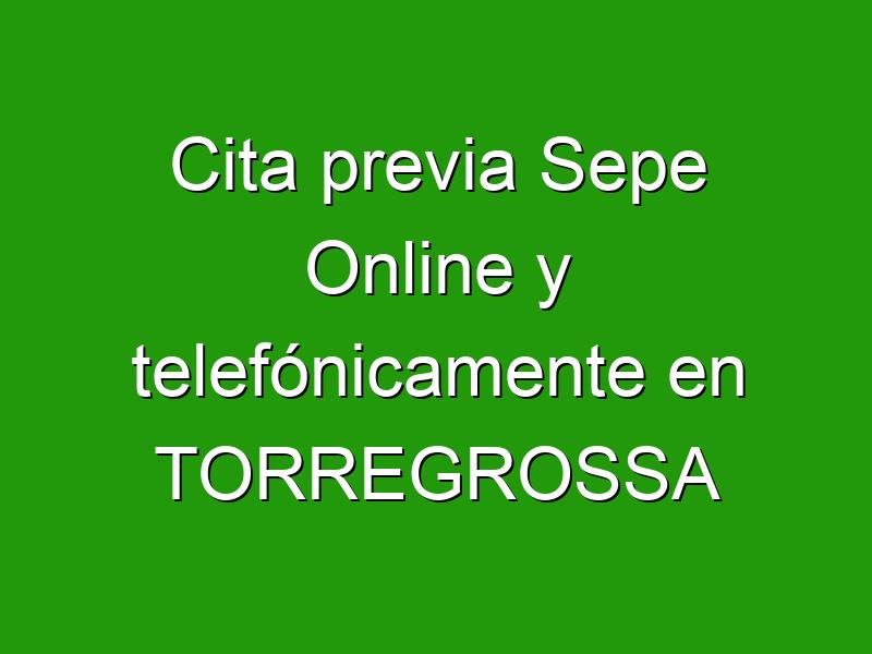 Cita previa Sepe Online y telefónicamente en TORREGROSSA