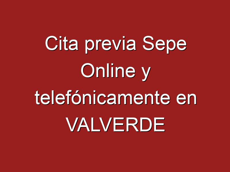 Cita previa Sepe Online y telefónicamente en VALVERDE
